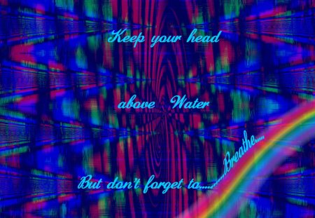 Keep Your Head Above Water-But Don't Forget to Breathe - song, rainbow, stargate universe, abstract graffiti, breathe, music, alexi murdoch, lyrics