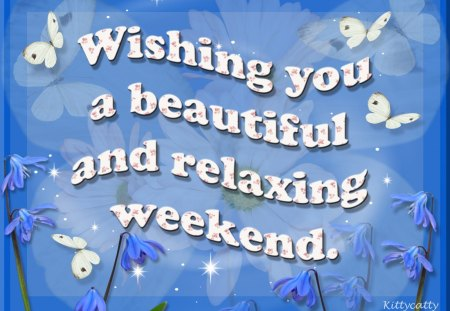 ♥ Weekend Wishes ♥ - wishes, flowers, relaxing, beautiful, weekend wishes, butterflies, blue, weekend