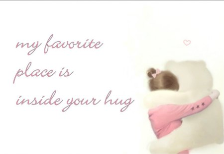 My favorite place - hugs, pink, Gingerbread-heart, words, heart, girl, teddy bear, white, love, hug, teddy