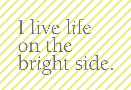 Good day SunSHINE♥ - stripes, live, sunshine, bright, life, forever, side
