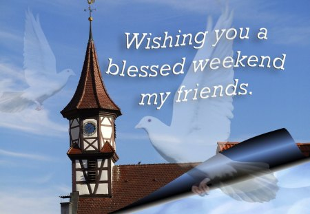 ♥ Weekend Wishes ♥ - wishes, weekend card, dove, weekend wishes, church, blessed weekend, blue sky