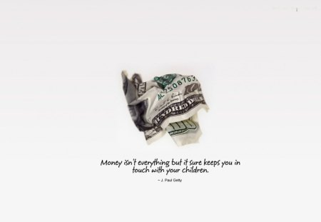 Money isn't everything - saying, kids, quote, life, money