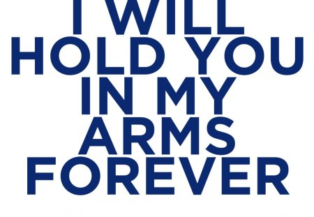 ♥ - together, arms, love, always, life, forever, hold you, quotes