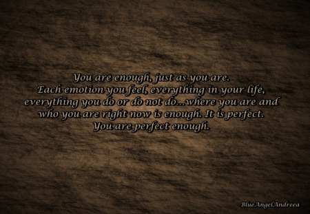 You are enough, just as you are... - brown, abstract, words, perfect
