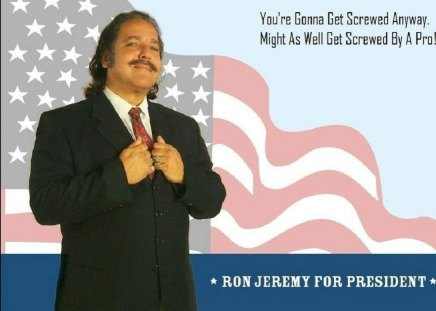 Ron Jeremy for President! - funny, entertainment, ron jeremy, president