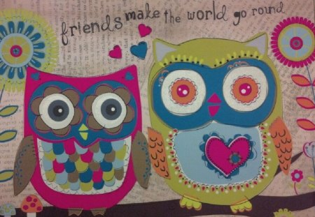 Friends Make the World Go Round - friends, owls, colorful, homemade