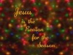 Jesus is the Reason for the Season I
