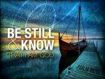 2- Be still and know that He is God!