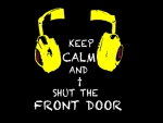 Keep Calm and shut the front door