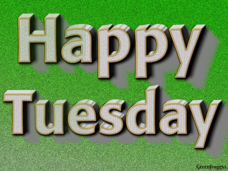 HAPPY TUESDAY - 3D and CG & Abstract Background Wallpapers ... Happy Tuesday Wallpaper